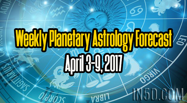 Weekly Planetary Astrology Forecast April 3-9, 2017
