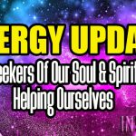 ENERGY UPDATE – Seekers Of Our Soul & Spirit – Helping Ourselves