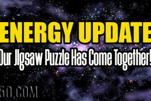 ENERGY UPDATE – For Those Masters Who Are Ready – Our Jigsaw Puzzle Has Come Together!