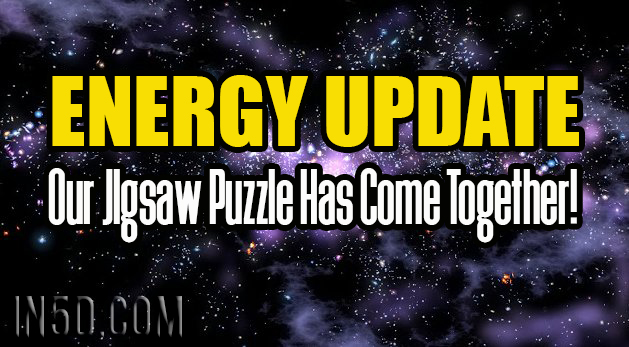 ENERGY UPDATE - For Those Masters Who Are Ready - Our JIgsaw Puzzle Has Come Together!