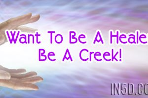 Want To Be A Healer? Be A Creek!