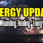 ENERGY UPDATE – Ancient Wounding, Healing – Energy Attacks