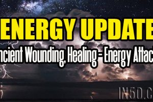 ENERGY UPDATE – Ancient Wounding, Healing – Energy Attacks
