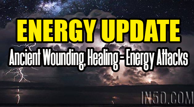 ENERGY UPDATE - Ancient Wounding, Healing - Energy Attacks