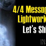 4/4 Message To Lightworkers – Let's Shift