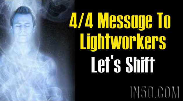 4/4 Message To Lightworkers - Let's Shift