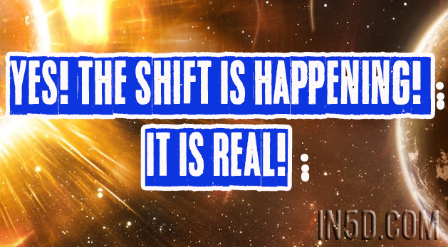 Yes! The Shift Is Happening! It Is Real!