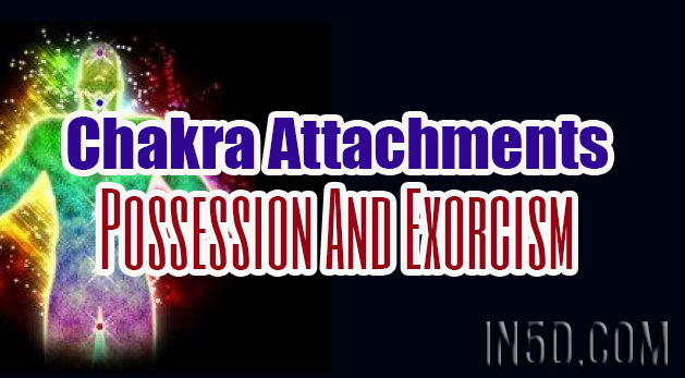 Chakra Attachments - Possession And Exorcism