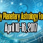 Weekly Planetary Astrology Forecast April 10-16, 2017