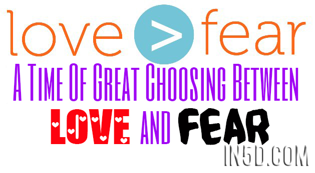 A Time Of Great Choosing Between Love And Fear