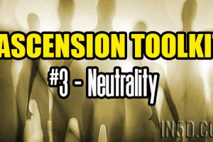 Ascension Toolkit #3 – Neutrality