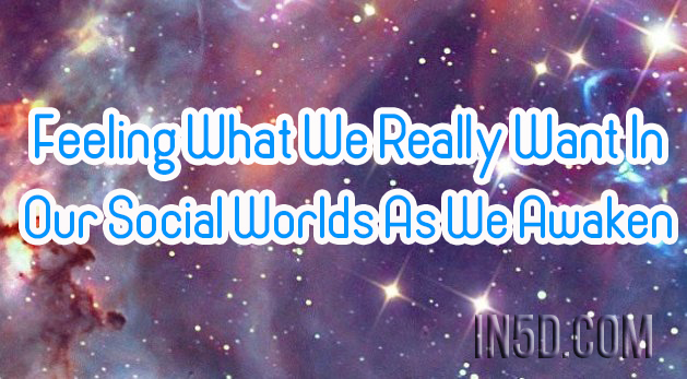 Feeling What We Really Want In Our Social Worlds As We Awaken