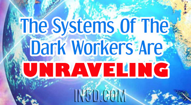 The Systems Of The Dark Workers Are Unraveling