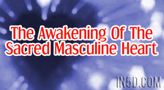 The Awakening Of The Sacred Masculine Heart