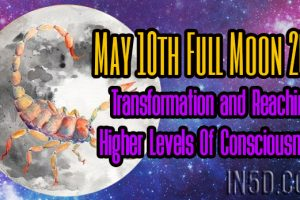 May 10th Full Moon 2017 – Transformation & Reaching Higher Levels Of Consciousness