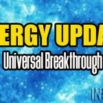 ENERGY UPDATE – Universal Breakthrough