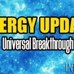 ENERGY UPDATE – Universal Breakthrough