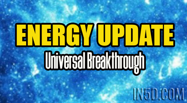 ENERGY UPDATE - Universal Breakthrough