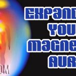 Expanding Your Magnetic Aura
