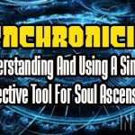Synchronicity: Understanding And Using A Simple, Effective Tool For Soul Ascension