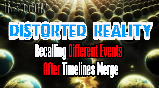 Distorted Reality - Recalling Different Events After Timelines Merge