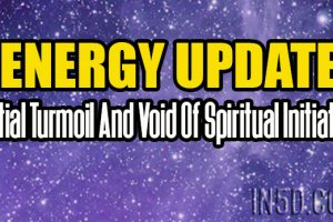 ENERGY UPDATE – Initial Turmoil And Void Of Spiritual Initiation