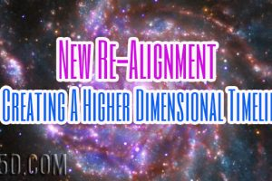 New Re-Alignment – Creating A Higher Dimensional Timeline