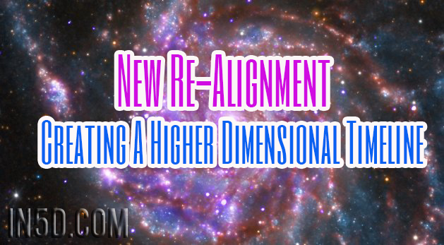 New Re-Alignment - Creating A Higher Dimensional Timeline