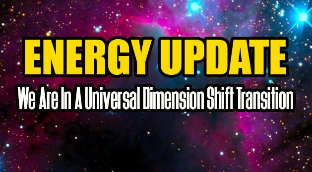 ENERGY UPDATE - We Are In A Universal Dimension Shift Transition