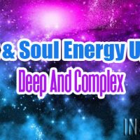 Spirit & Soul Energy Update – Deep And Complex