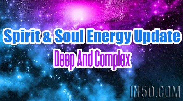 Spirit & Soul Energy Update - Deep And Complex