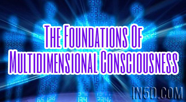 The Foundations Of Multidimensional Consciousness