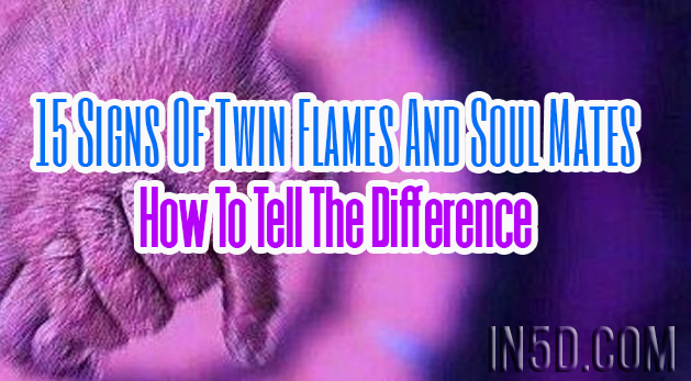 15 Signs Of Twin Flames And Soul Mates - How To Tell The Difference