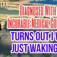 Diagnosed With An Incurable Medical Condition – Turns Out I Was Just Waking Up!