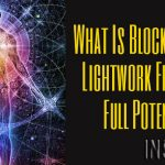 What Is Blocking Your Lightwork From Your Full Potential?