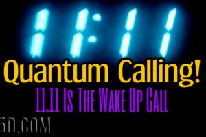 Quantum Calling! – 11.11 Is The Wake Up Call