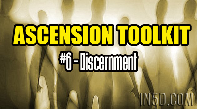 Ascension Toolkit #6 - Discernment