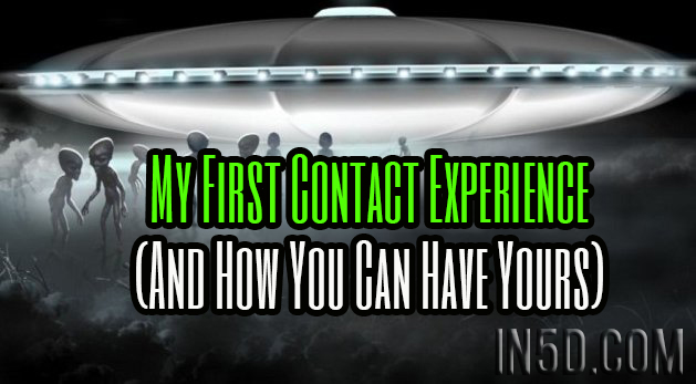 My First Contact Experience (And How You Can Have Yours)