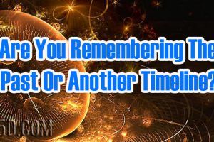 Are You Remembering The Past Or Another Timeline?