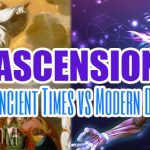 Ascension – Ancient Times vs Modern Day