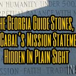 The Georgia Guide Stones, The Cabal's Mission Statement, Hidden In Plain Sight