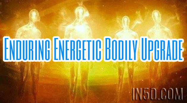 Enduring Energetic Bodily Upgrade