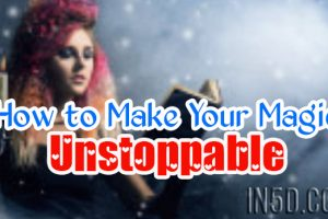 How to Make Your Magic Unstoppable