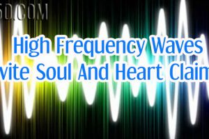 High Frequency Waves Invite Soul And Heart Claims