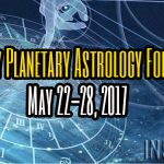 Weekly Planetary Astrology Forecast May 22-28, 2017