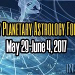 Weekly Planetary Astrology Forecast May 29-June 4, 2017
