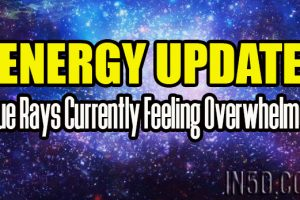 Energy Update – Blue Rays Currently Feeling Overwhelmed