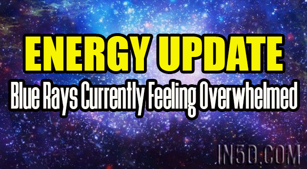 Energy Update - Blue Rays Currently Feeling Overwhelmed