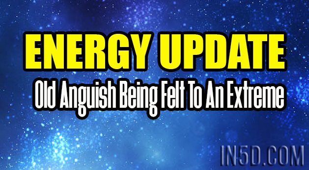 ENERGY UPDATE - Old Anguish Being Felt To An Extreme