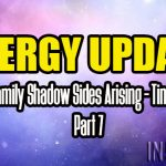 ENERGY UPDATE – Ancient Family Shadow Sides Arising – Timeline Shift Part 7